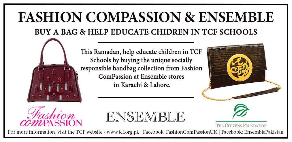 During Ramadan buy any Fashion ComPassion handbag at Ensemble Pakistan (both Karachi & Lahore stores) and Rs 2000 per bag will be donated to TCF to educate 2 children per month.
